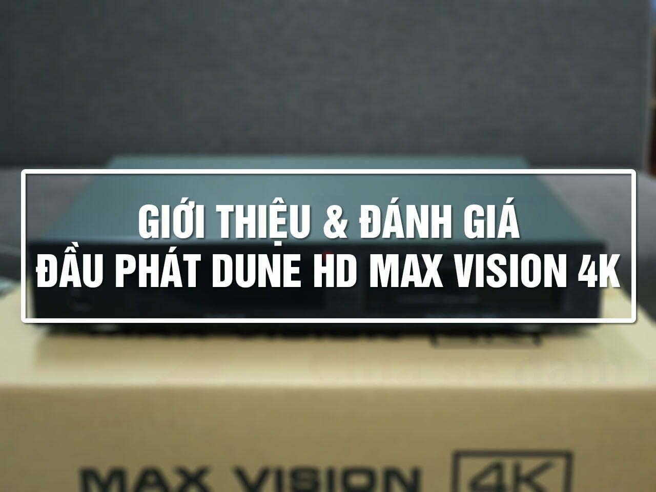 Giới thiệu và đánh giá Dune HD Max Vision 4K: Đầu 4K đáng mong chờ nhất 2021! | Dune HD Vietnam